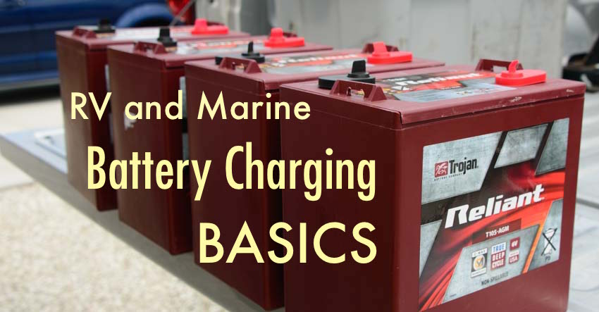 Rv And Marine Battery Charging Basics
