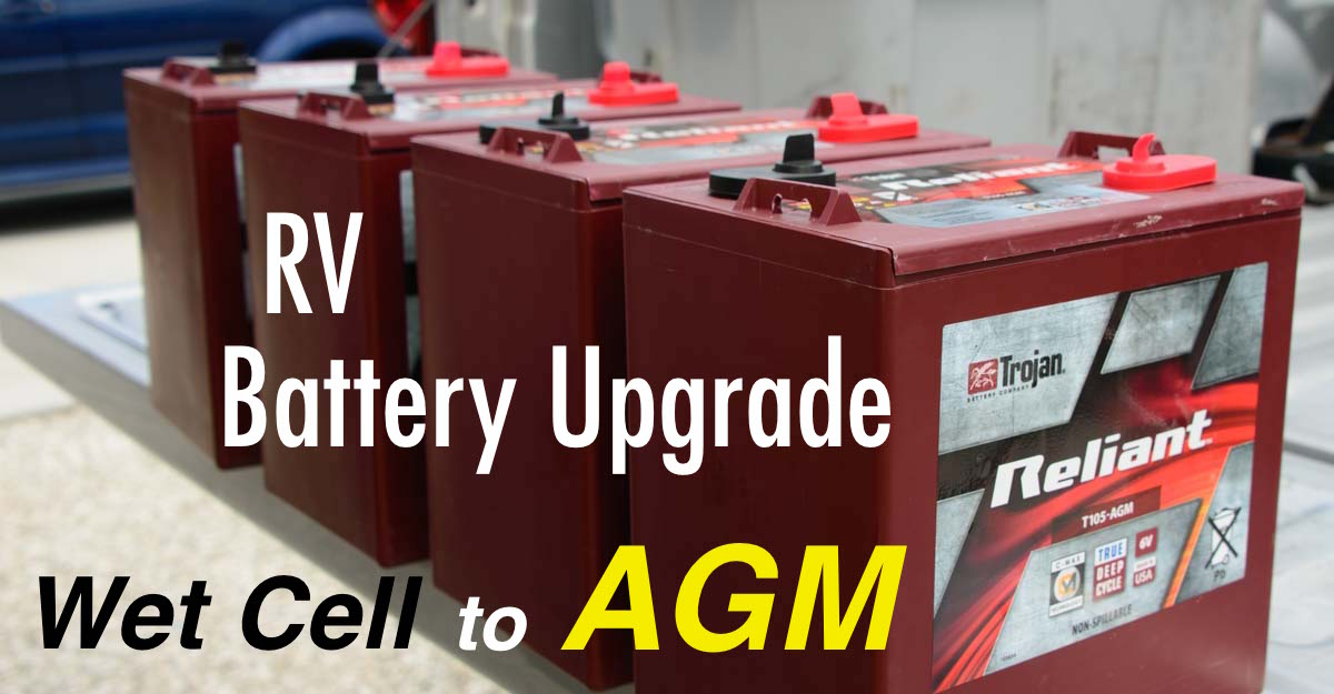 RV battery upgrade from 6 volt wet cell batteries to AGM batteries