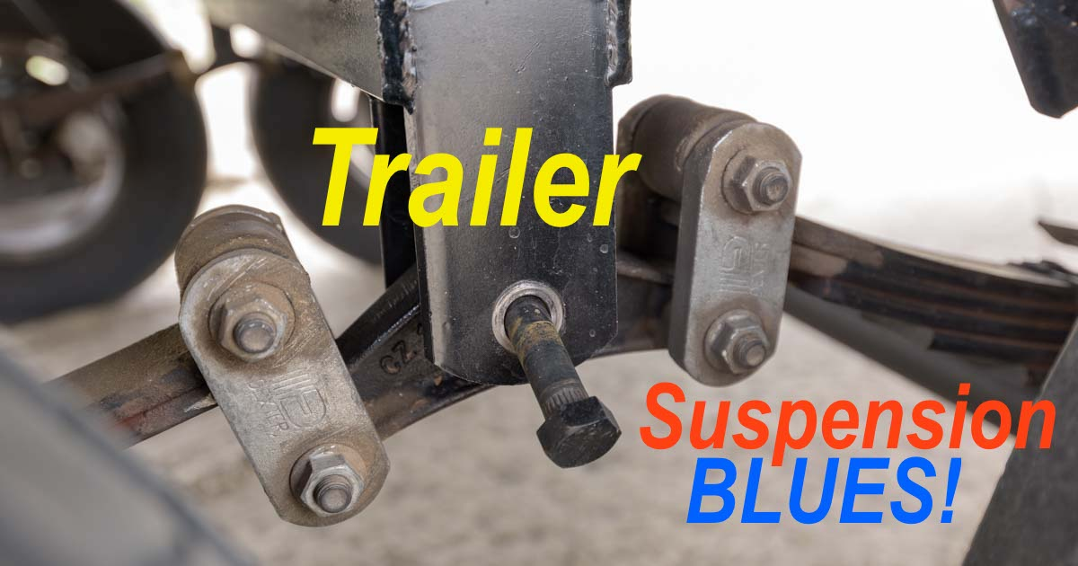 Trailer Suspension Nuts Amp Bolts Rv Blues On Rough Roads