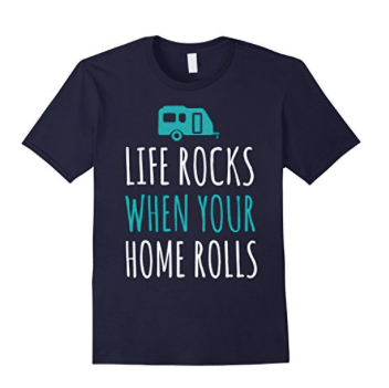 t-shirt life rocks when your home rolls-min